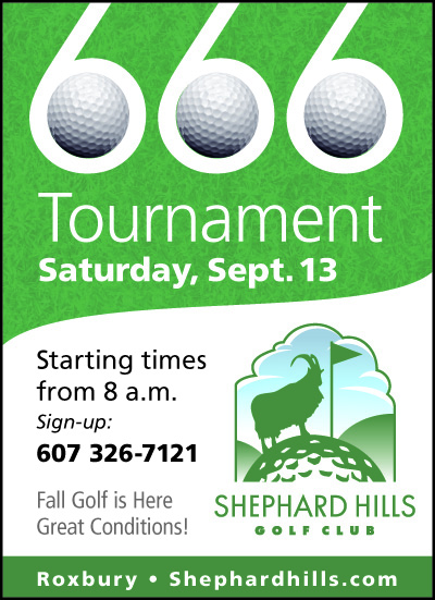 666 Tournament Saturday, September 13, 2014  Starting Times from 8 a.m. Sign-up: 607 326-7121  Fall Golf is Here... Great Conditions!